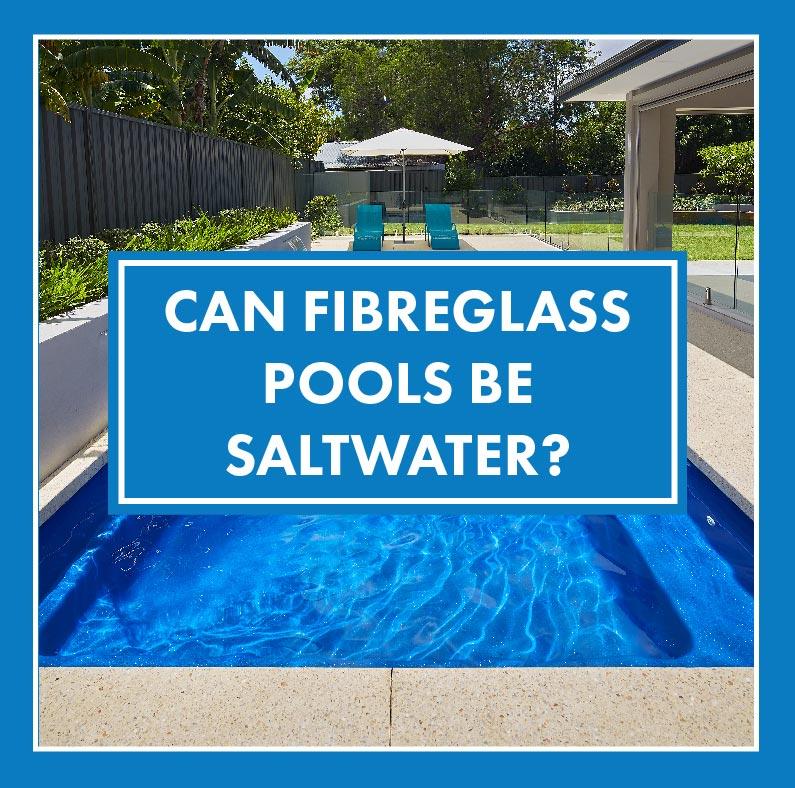 can-fibreglass-pools-be-saltwater