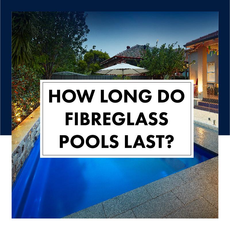 how-long-do-fibreglass-pools-last