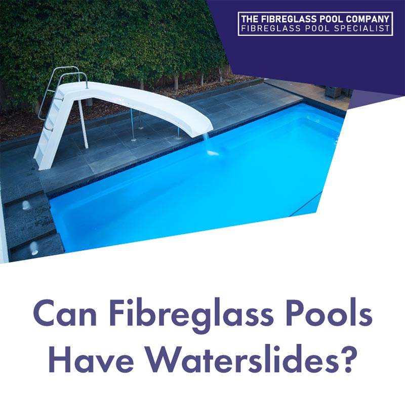 can-fibreglass-pools-have-waterslides