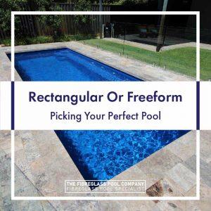 rectangular or freeform: picking your perfect pool